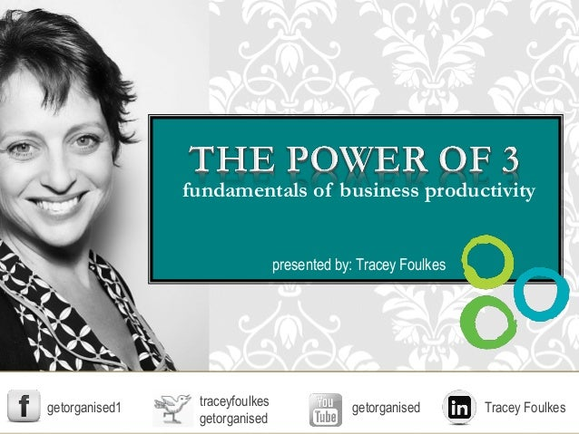 fundamentals of business productivity presented by: Tracey Foulkes traceyfoulkes getorganised getorganised1 Tracey Foulkes...