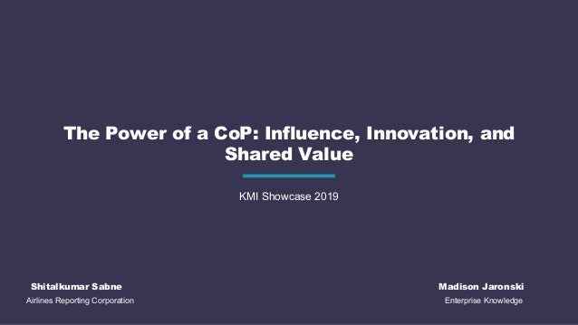 Airlines Reporting Corporation KMI Showcase 2019 Shitalkumar Sabne The Power of a CoP: Influence, Innovation, and Shared V...