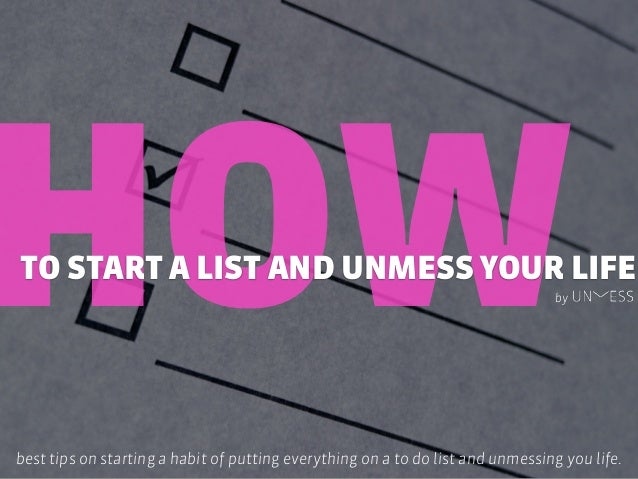 HOWTO START A LIST AND UNMESS YOUR LIFE best tips on starting a habit of putting everything on a to do list and unmessing ...