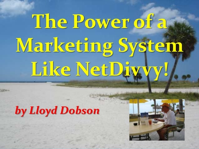 The Power of a Marketing System Like NetDivvy! by Lloyd Dobson