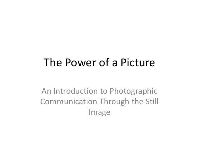 The Power of a Picture An Introduction to Photographic Communication Through the Still Image