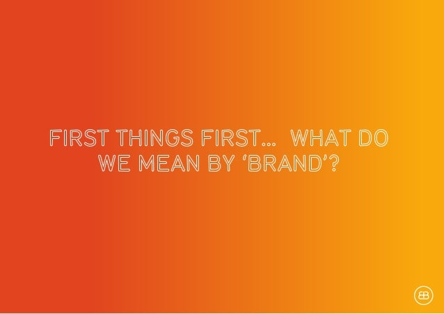NOW BRANDS ARE BECOMING MORE LIKE PEOPLE • A BRAND IS A PERSONIFICATION OF A PRODUCT, SERVICE OR EVEN AN ENTIRE COMPANY • ...