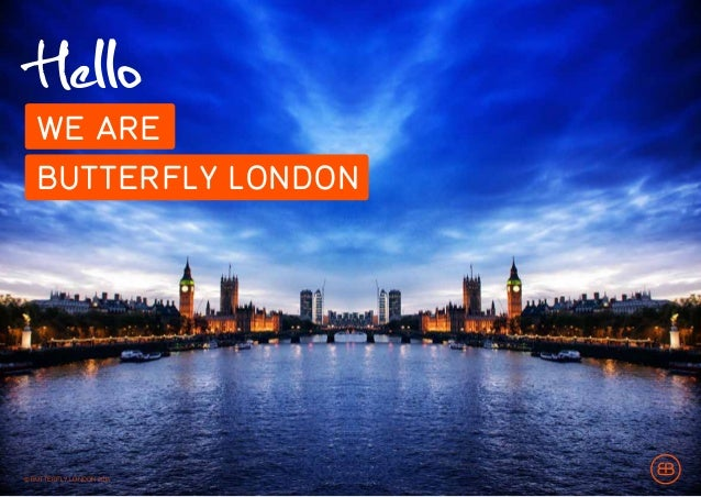 WE ARE A BRAND AND INNOVATION COMPANY... © BUTTERFLY LONDON 2014