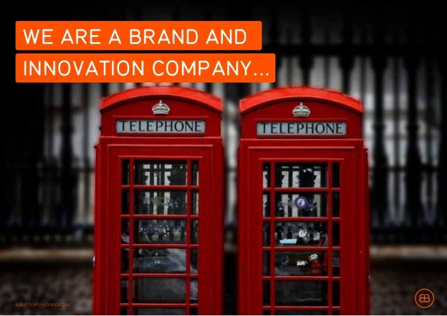 © BUTTERFLY LONDON 2014 OUR EXPERTISE COMMS PLATFORM DEVELOPMENT BRAND ARCHITECTURE INNOVATION NAMINGLAUNCH STRATEGIES BRA...