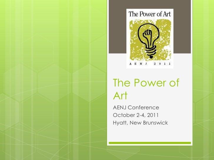 The Power of Art<br />AENJ Conference<br />October 2-4, 2011<br />Hyatt, New Brunswick<br />