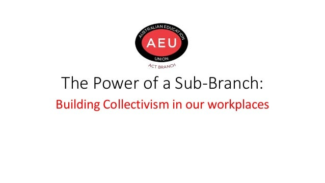 The Power of a Sub-Branch: Building Collectivism in our workplaces