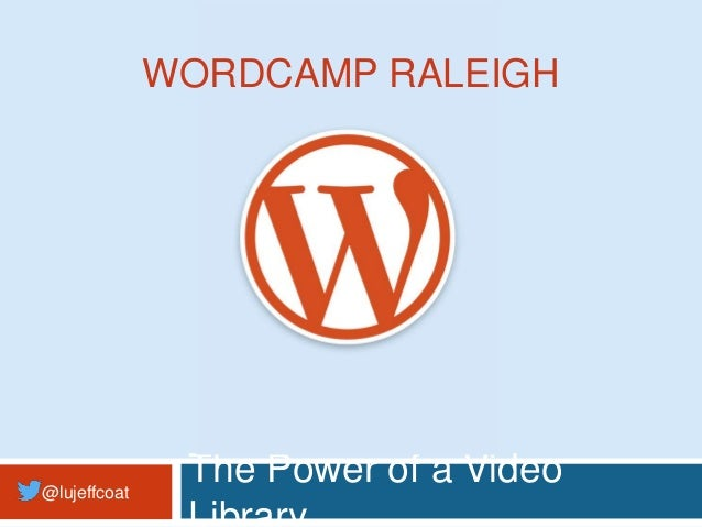 @lujeffcoat The Power of a Video WORDCAMP RALEIGH