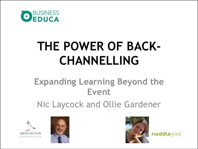 THE POWER OF BACKCHANNELLING Expanding Learning Beyond the Event Nic Laycock and Ollie Gardener