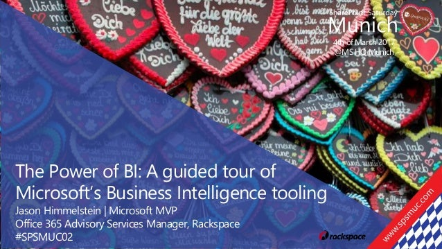 4th of March 2017 @MS HQ Munich The Power of BI: A guided tour of Microsoft's Business Intelligence tooling Jason Himmelst...