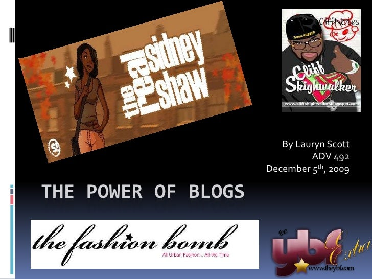 The Power of Blogs<br />By Lauryn Scott<br />ADV 492 <br />December 5th, 2009<br />