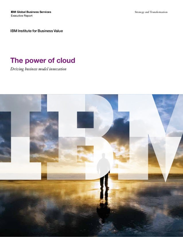 IBM Global Business Services Executive Report IBM Institute for Business Value Strategy and Transformation The power of cl...