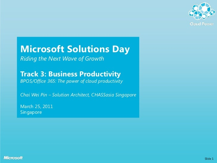 Microsoft Solutions DayRiding the Next Wave of GrowthTrack 3: Business ProductivityBPOS/Office 365: The power of cloud pro...