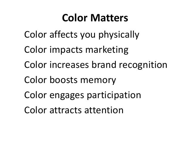 Color Matters Color affects you physically Color impacts marketing Color increases brand recognition Color boosts memory C...