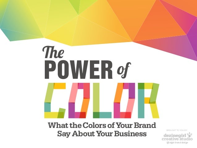 The ofPOWER What the Colors of Your Brand Say About Your Business BROUGHT TO YOU BY: creative studio dezinegirl lifestyle ...