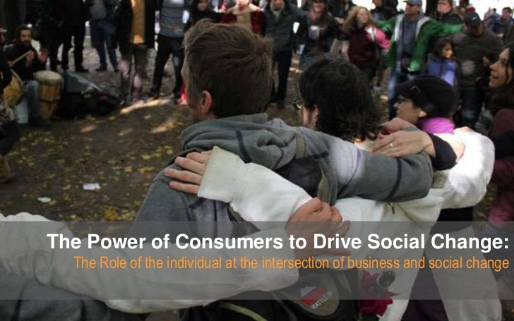 The Power of Consumers to Drive Social Change:  The Role of the individual at the intersection of business and social change