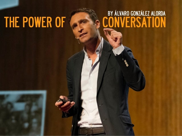 THE POWER OF CONVERSATION BY ÁLVARO GONZÁLEZ ALORDA