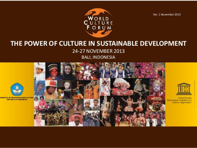 Ver. 1 November 2013  THE POWER OF CULTURE IN SUSTAINABLE DEVELOPMENT 24-27 NOVEMBER 2013 BALI, INDONESIA  MINISTRY OF EDU...