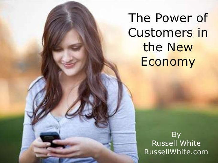 The Power ofCustomers in  the New  Economy         By    Russell White  RussellWhite.com