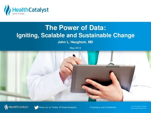© 2014 Health Catalyst www.healthcatalyst.com Follow Us on Twitter #TimeforAnalytics © 2014 Health Catalyst www.healthcata...