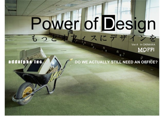 DO WE ACTUALLY STILL NEED AN OFFICE? In OKINAWAVer.4 Power of Design