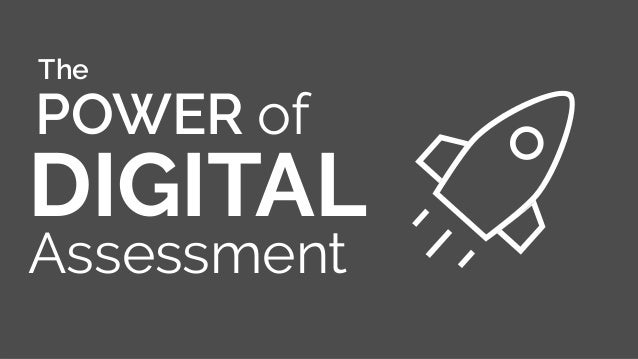 POWER of DIGITAL Assessment The