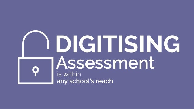 DIGITISING is within Assessment any school's reach