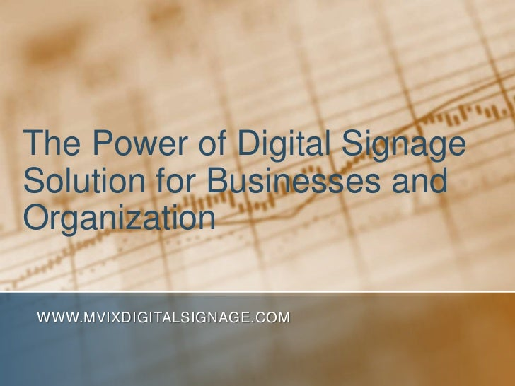 The Power of Digital Signage Solution for Businesses and Organization<br />www.MVIXDigitalSignage.com<br />