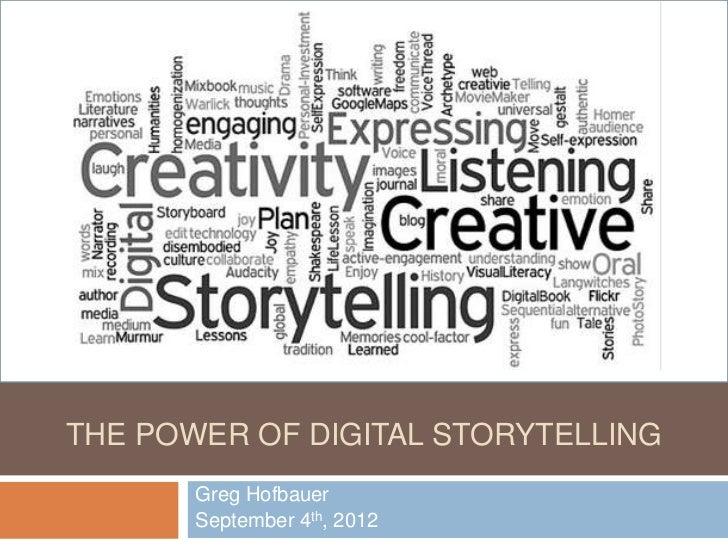 THE POWER OF DIGITAL STORYTELLING       Greg Hofbauer       September 4th, 2012