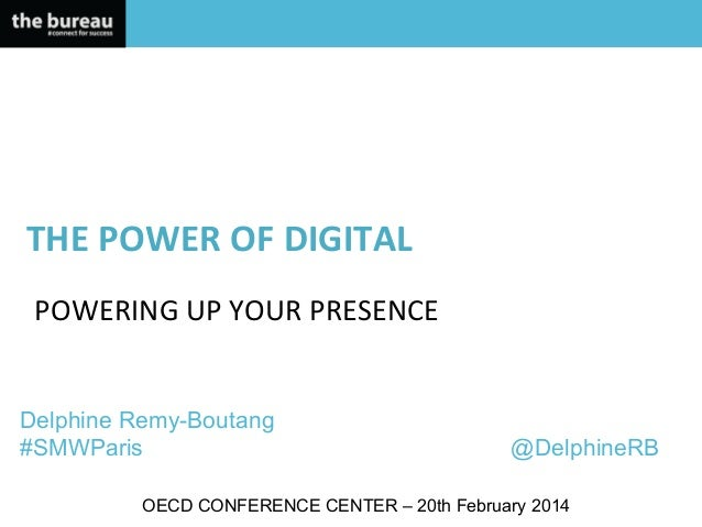 THE  POWER  OF  DIGITAL       POWERING  UP  YOUR  PRESENCE    Delphine Remy-Boutang #SMWParis  @Delphine...