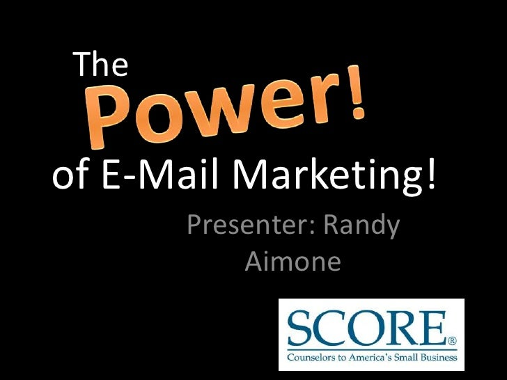 The<br />Power!<br />of E-Mail Marketing!<br />Presenter: Randy Aimone<br />