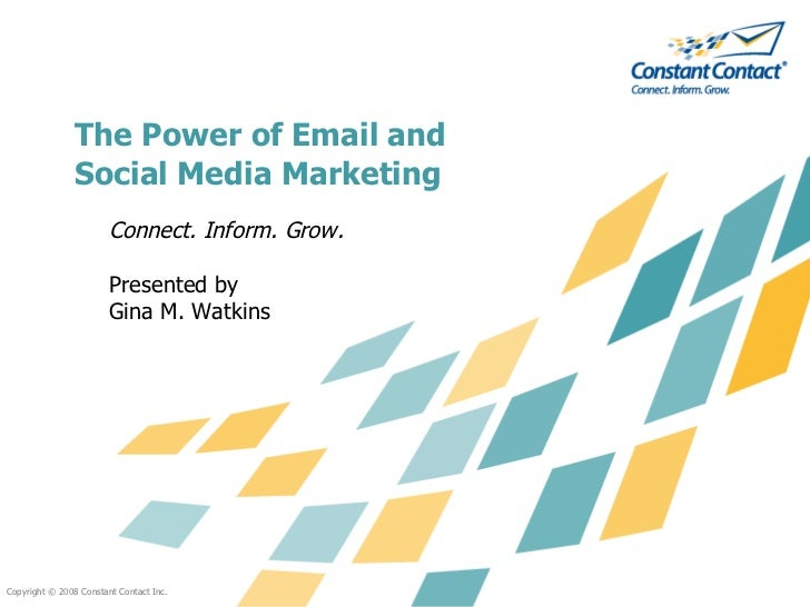 The Power of Email and Social Media Marketing <ul><li>Connect. Inform. Grow. </li></ul><ul><li>Presented by  </li></ul><ul...