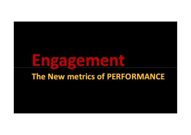 EngagementEngagementEngagementEngagement The New metrics of PERFORMANCEThe New metrics of PERFORMANCE