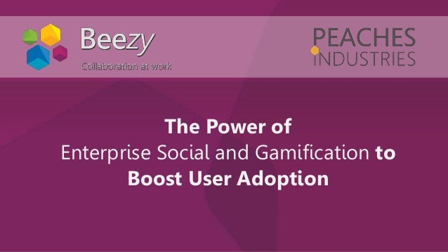 The Power of Enterprise Social and Gamification to Boost User Adoption