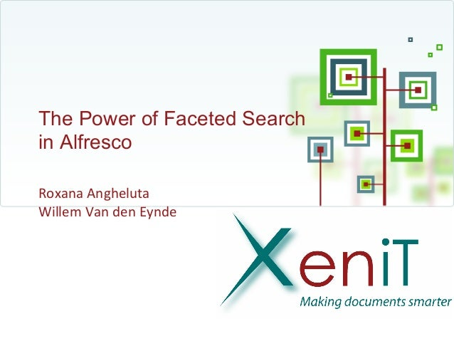The Power of Faceted Searchin AlfrescoRoxana AnghelutaWillem Van den Eynde