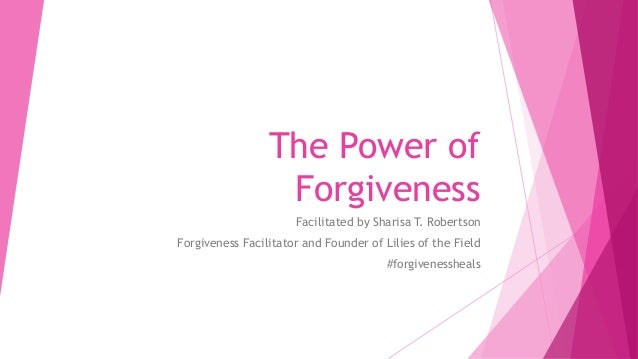 The Power of Forgiveness Facilitated by Sharisa T. Robertson Forgiveness Facilitator and Founder of Lilies of the Field #f...