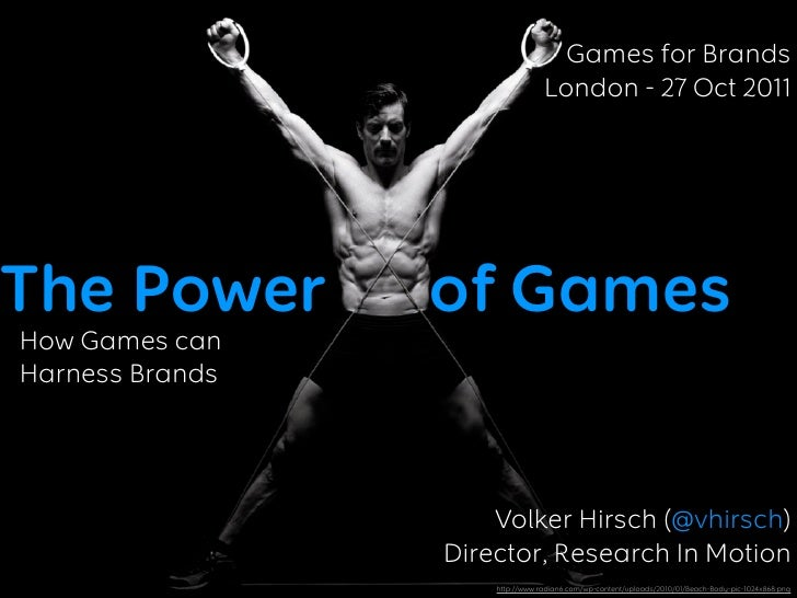 Games for Brands                                 London - 27 Oct 2011The Power        of GamesHow Games canHarness Brands ...