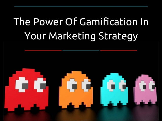 The Power Of Gamification In Your Marketing Strategy