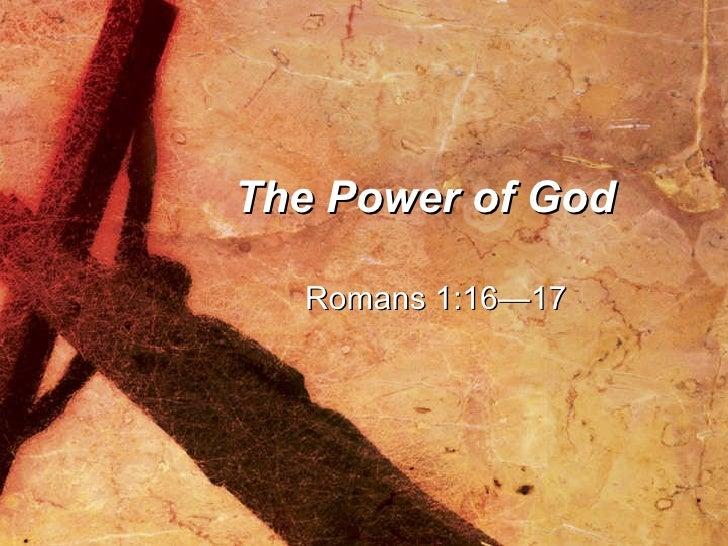 The Power of God Romans 1:16—17