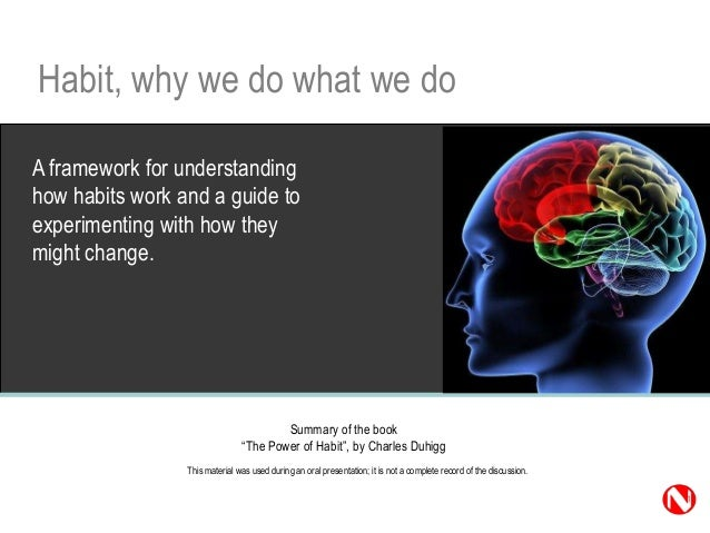 Habit, why we do what we doA framework for understandinghow habits work and a guide toexperimenting with how theymight cha...