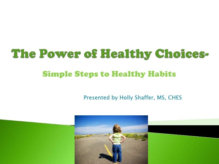 The Power of Healthy Choices-<br />Simple Steps to Healthy Habits<br />Presented by Holly Shaffer, MS, CHES<br />