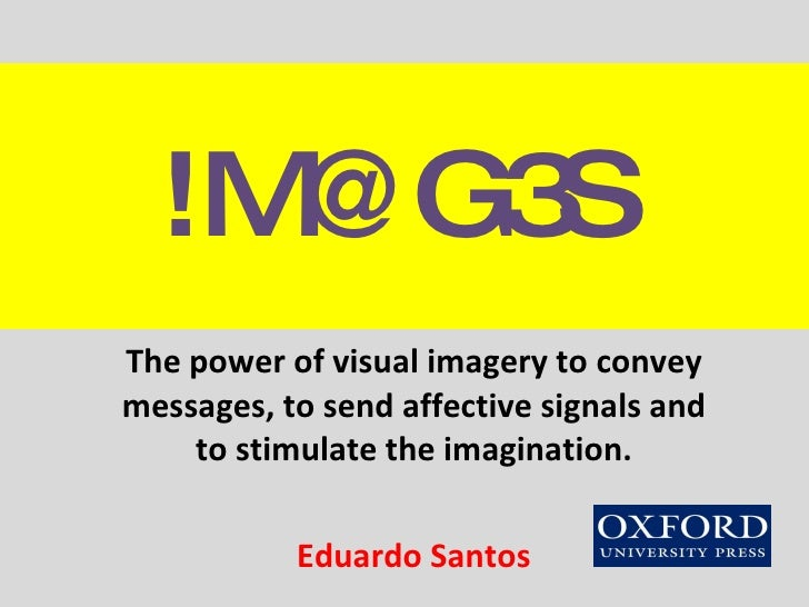 ! M @G3S   The power of visual imagery to convey messages, to send affective signals and to stimulate the imagination. Edu...