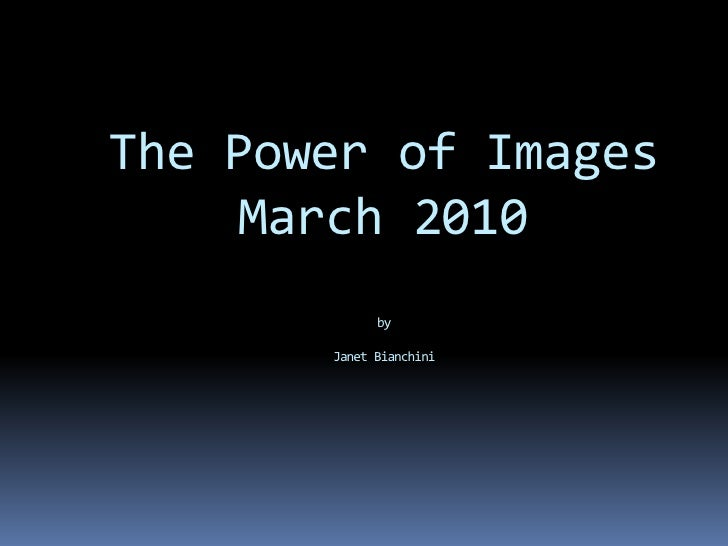 The Power of Images      March 2010              by         Janet Bianchini