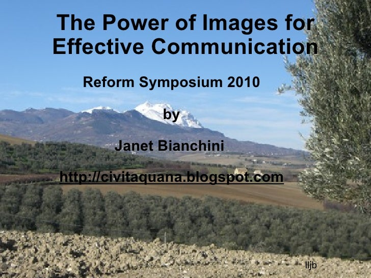 The Power of Images for Effective Communication Reform Symposium 2010  by  Janet Bianchini  http://civitaquana.blogspot....