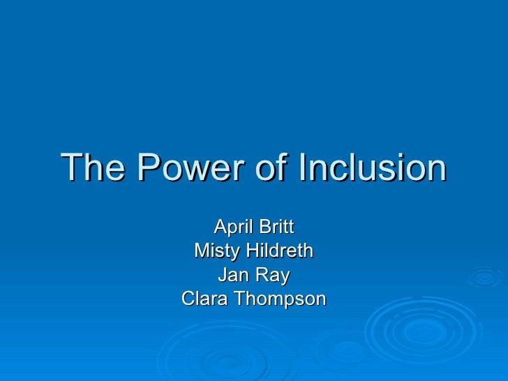 The Power of Inclusion April Britt Misty Hildreth Jan Ray Clara Thompson