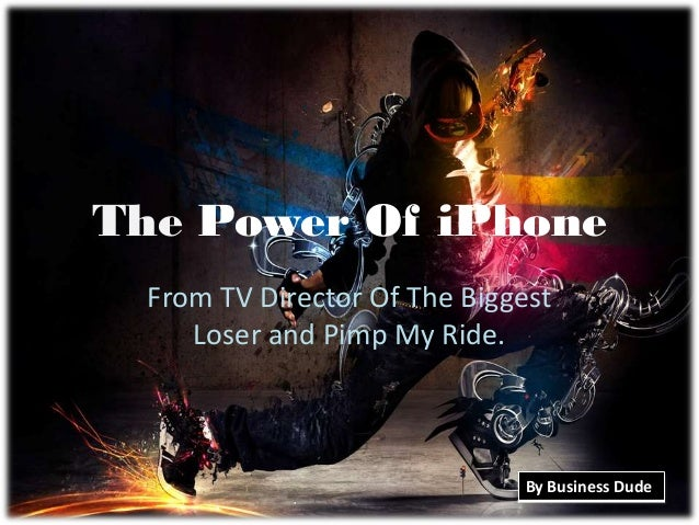 The Power Of iPhone  From TV Director Of The Biggest     Loser and Pimp My Ride.                              By Business ...