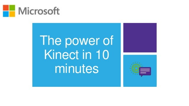 The power of Kinect in 10   minutes