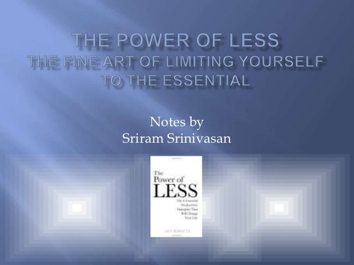 The Power of LessThe fine art of limiting yourself to the essential<br />Notes by Sriram Srinivasan<br />