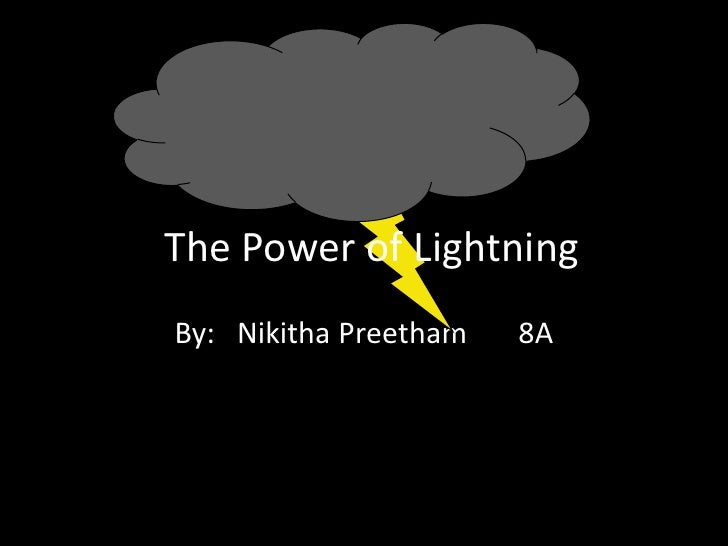 By:   Nikitha Preetham       8A<br />The Power of Lightning<br />