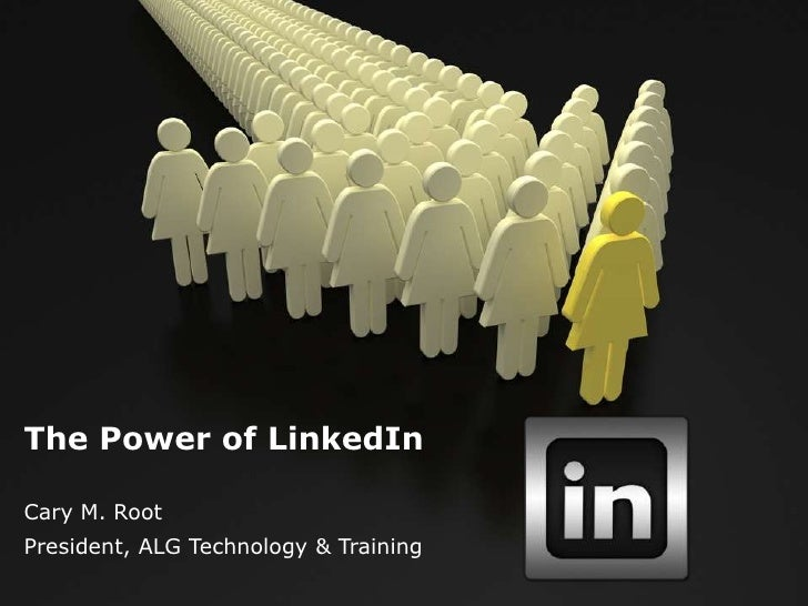 The Power of LinkedInCary M. RootPresident, ALG Technology & Training
