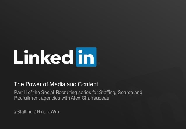 The Power of Media and Content Part II of the Social Recruiting series for Staffing, Search and Recruitment agencies with ...